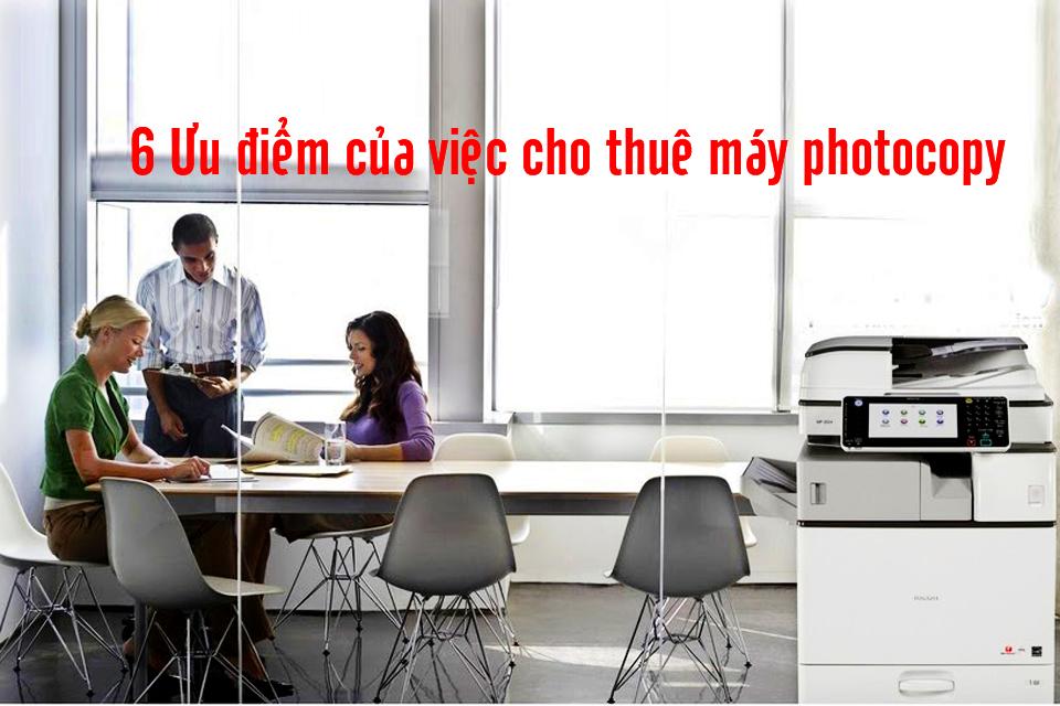 6 Ưu điểm của việc cho thuê máy photocopy